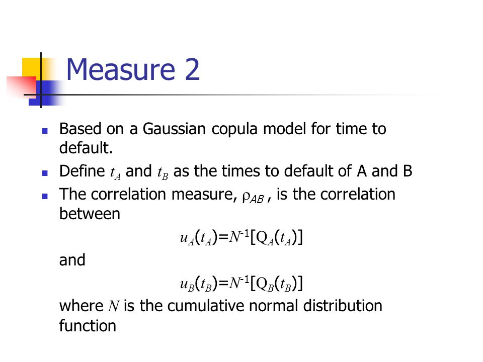 Measure 2 Based on a Gaussian copula model for time to default.