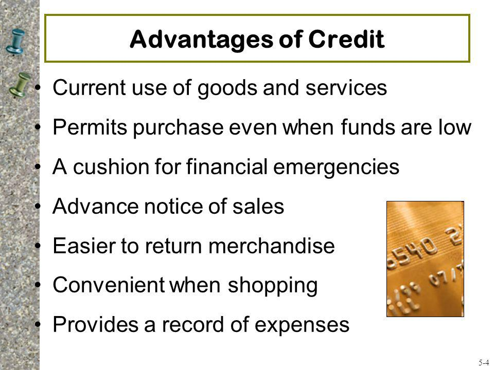 Advantages of Credit Current use of goods and services