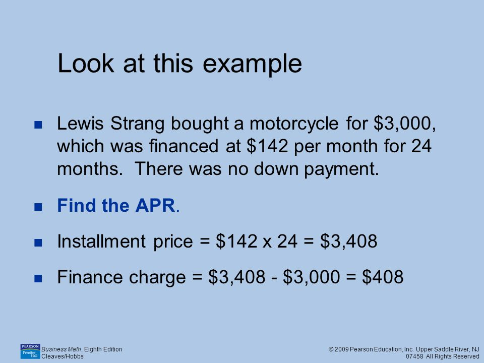 Look at this example Lewis Strang bought a motorcycle for $3,000, which was financed at $142 per month for 24 months. There was no down payment.