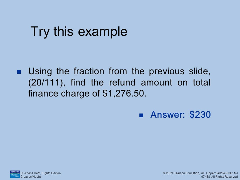 Try this example Using the fraction from the previous slide, (20/111), find the refund amount on total finance charge of $1,276.50.