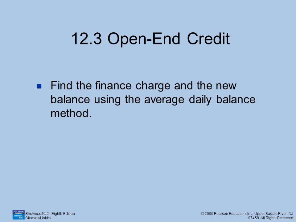 12.3 Open-End Credit Find the finance charge and the new balance using the average daily balance method.