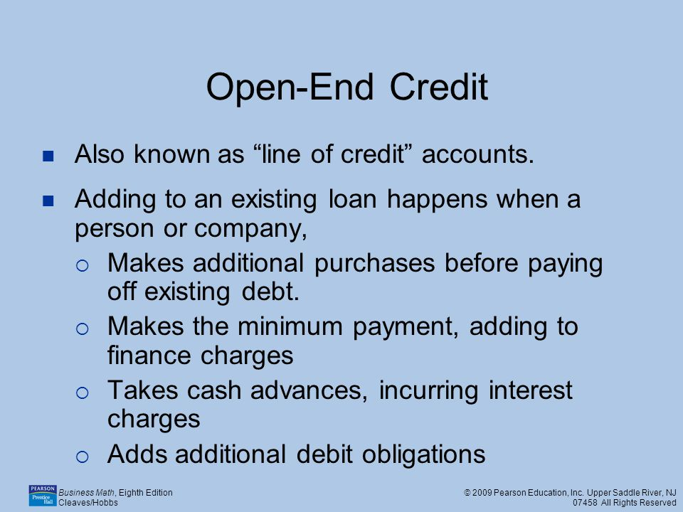 Open-End Credit Also known as line of credit accounts.