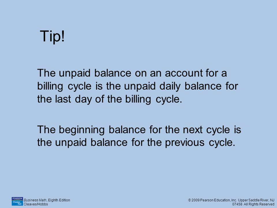 Tip! The unpaid balance on an account for a billing cycle is the unpaid daily balance for the last day of the billing cycle.
