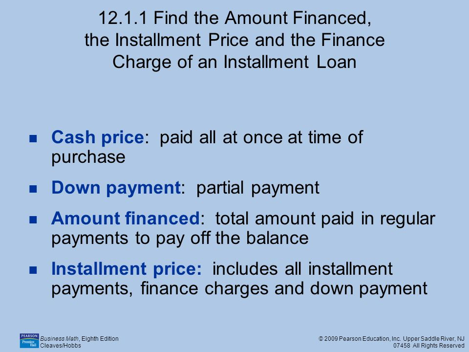 12.1.1 Find the Amount Financed, the Installment Price and the Finance Charge of an Installment Loan