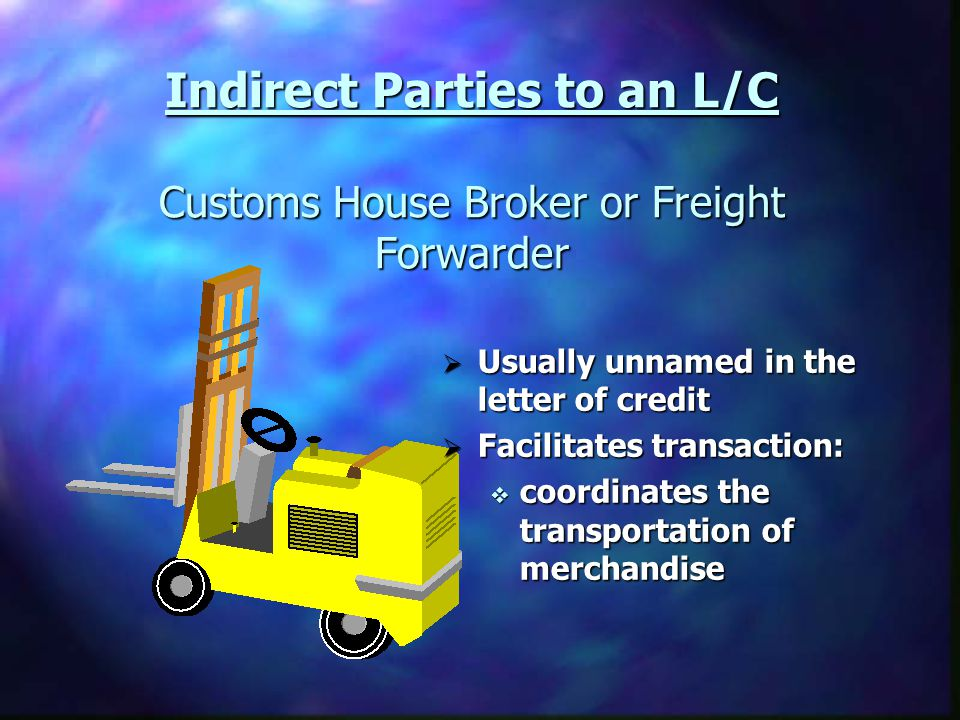 Indirect Parties to an L/C Customs House Broker or Freight Forwarder