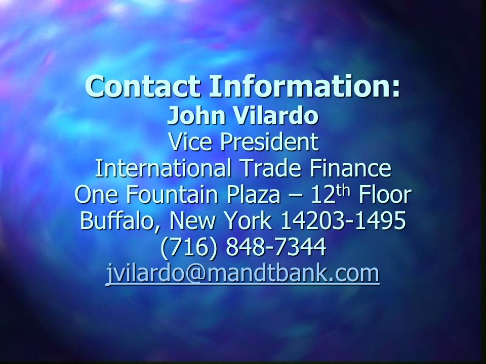 Contact Information: John Vilardo Vice President International Trade Finance One Fountain Plaza – 12th Floor Buffalo, New York (716)