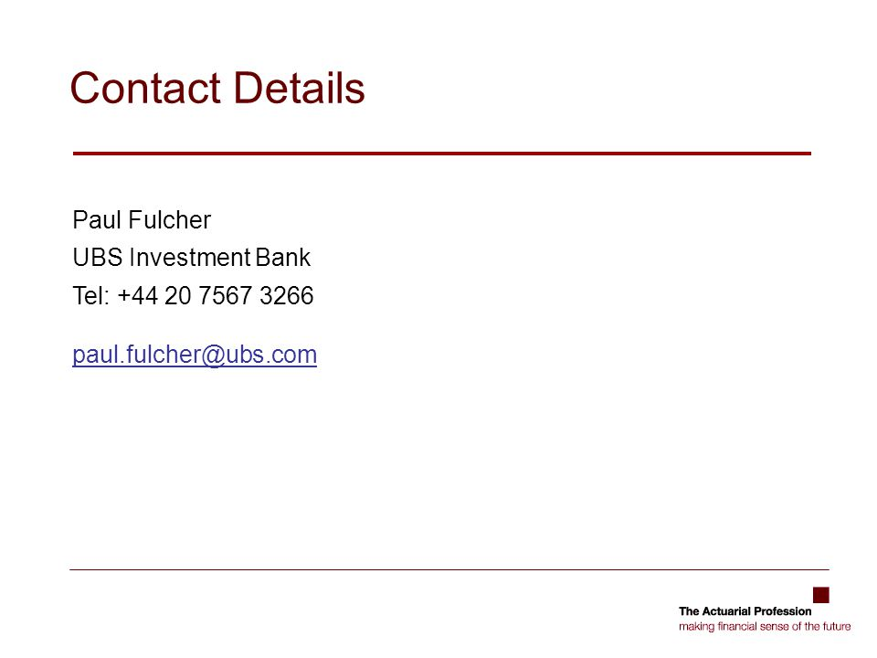 Contact Details Paul Fulcher UBS Investment Bank