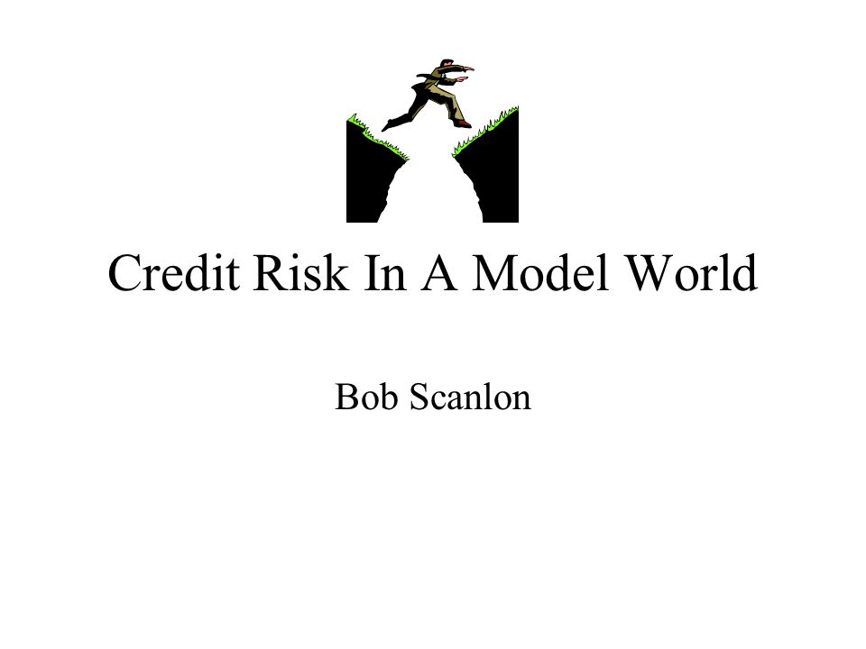 Credit Risk In A Model World