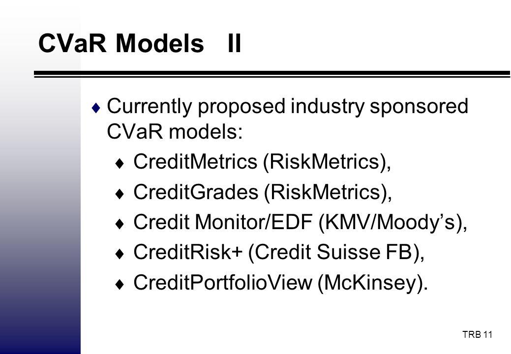 CVaR Models II Currently proposed industry sponsored CVaR models: