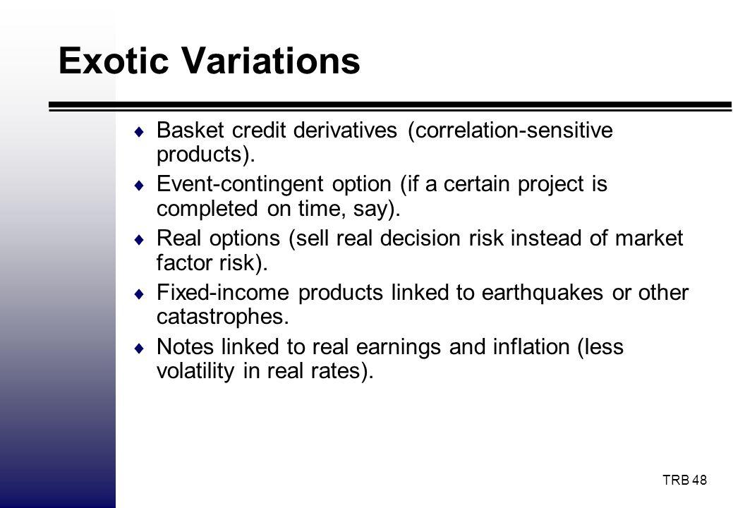 Exotic Variations Basket credit derivatives (correlation-sensitive products).