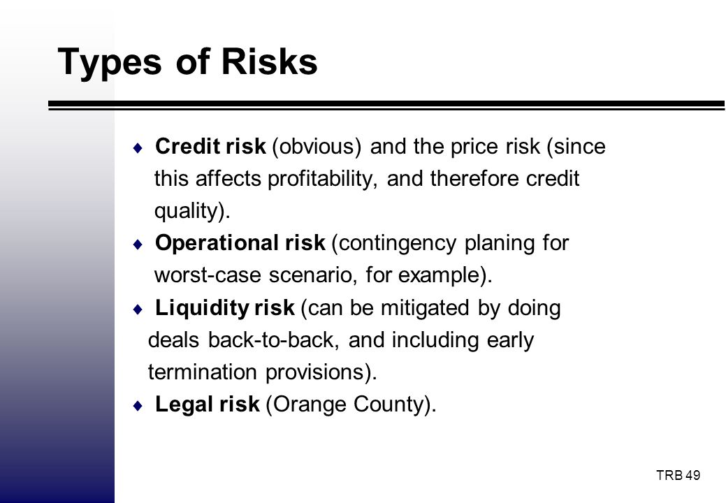 Types of Risks Credit risk (obvious) and the price risk (since