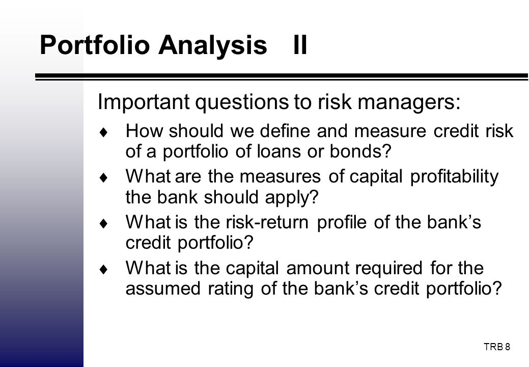 Portfolio Analysis II Important questions to risk managers: