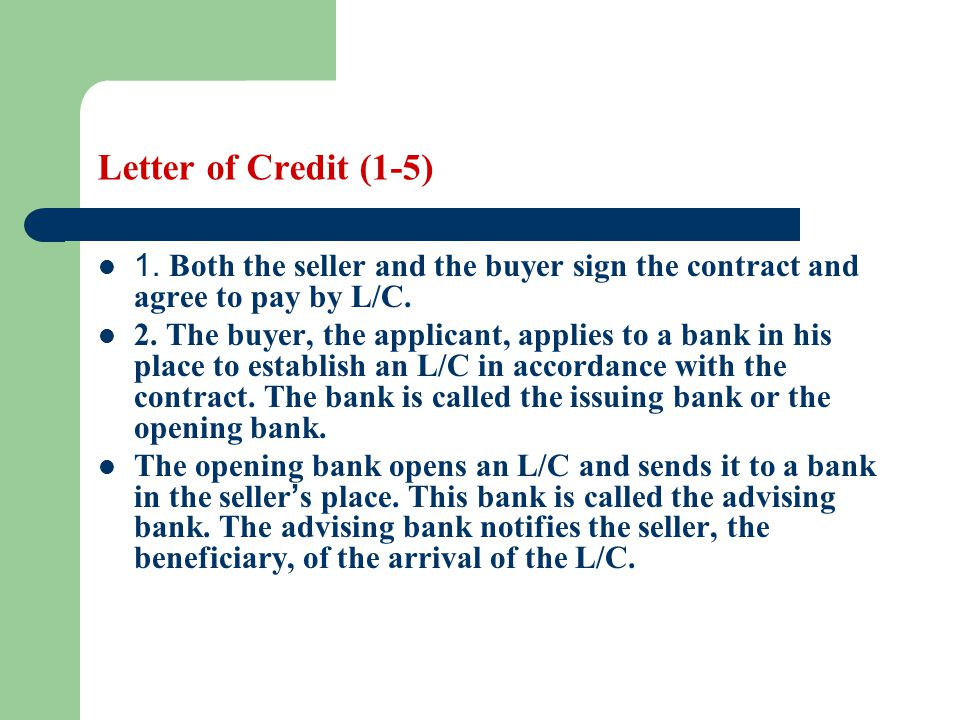 Letter of Credit (1-5) 1. Both the seller and the buyer sign the contract and agree to pay by L/C.