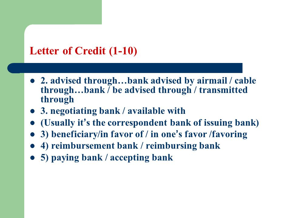 Letter of Credit (1-10) 2. advised through…bank advised by airmail / cable through…bank / be advised through / transmitted through.