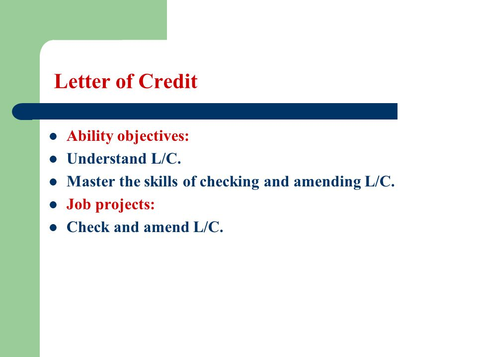 Letter of Credit Ability objectives: Understand L/C.