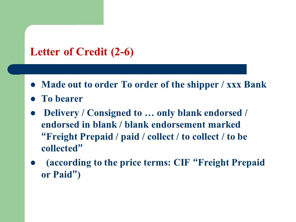 Letter of Credit (2-6) Made out to order To order of the shipper / xxx Bank. To bearer.