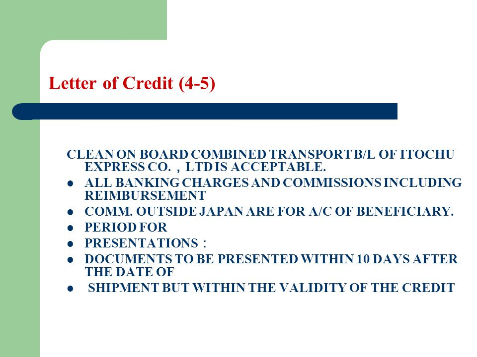 Letter of Credit (4-5) CLEAN ON BOARD COMBINED TRANSPORT B/L OF ITOCHU EXPRESS CO.,LTD IS ACCEPTABLE.