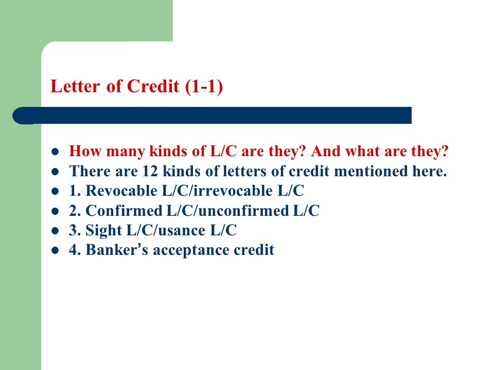 Letter of Credit (1-1) How many kinds of L/C are they And what are they There are 12 kinds of letters of credit mentioned here.