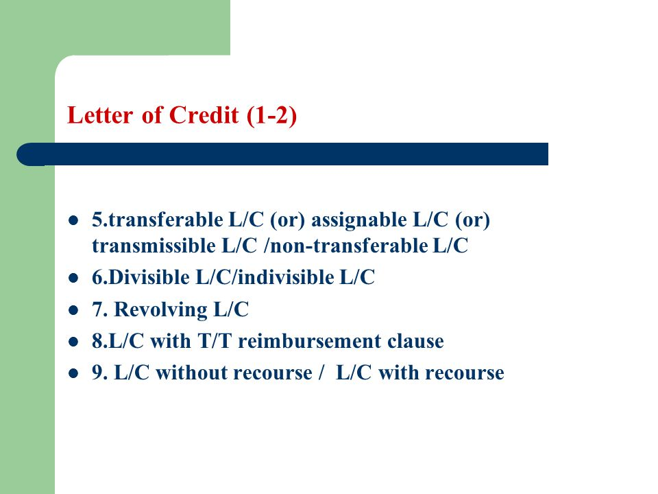 Letter of Credit (1-2) 5.transferable L/C (or) assignable L/C (or) transmissible L/C /non-transferable L/C.