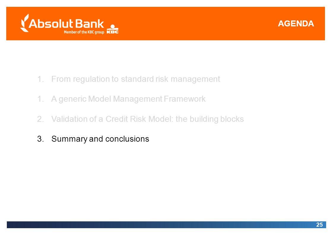 AGENDA From regulation to standard risk management. A generic Model Management Framework. Validation of a Credit Risk Model: the building blocks.