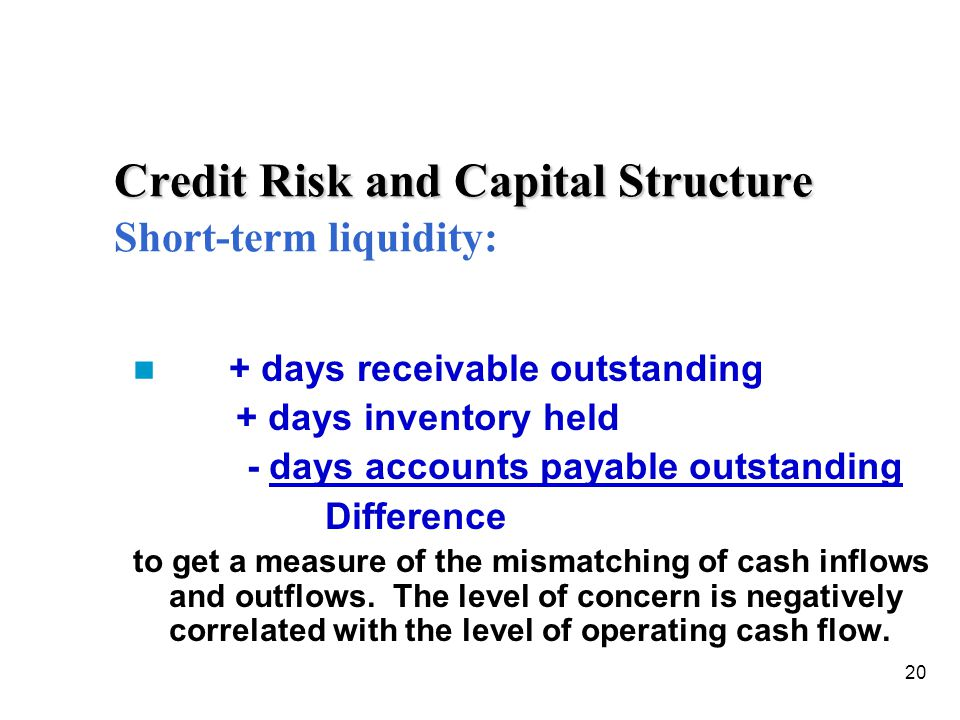 Credit Risk and Capital Structure Short-term liquidity: