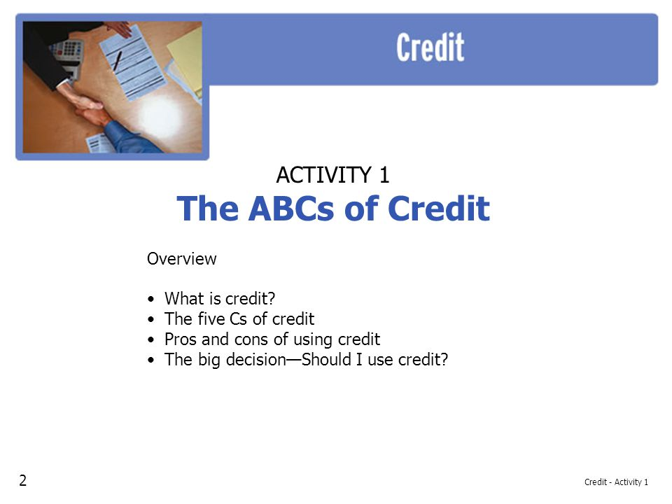 The ABCs of Credit ACTIVITY 1 Overview What is credit