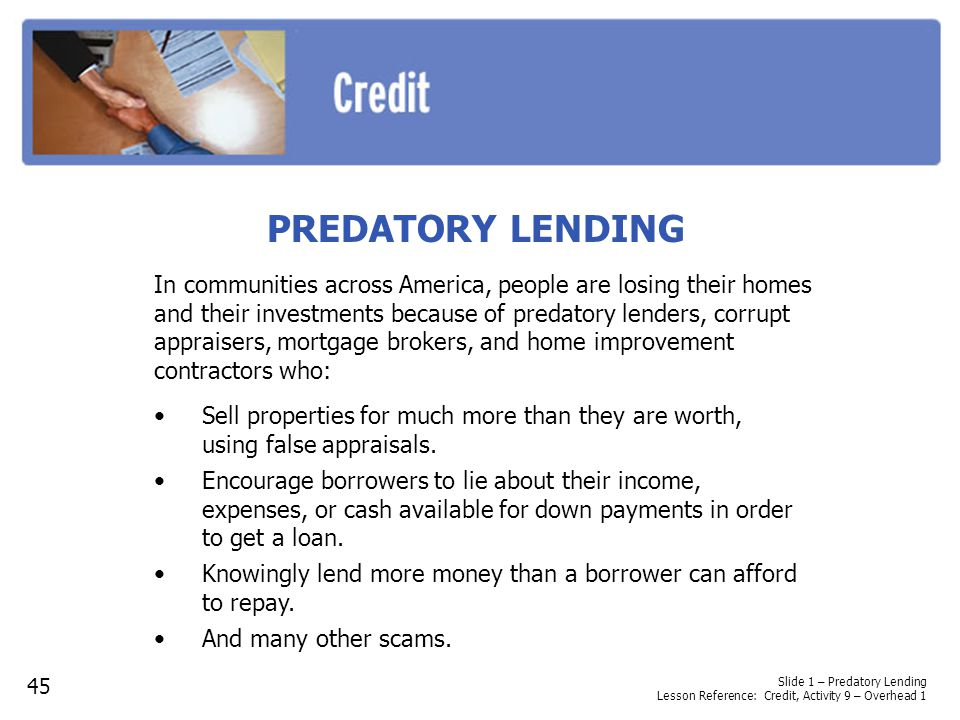 PREDATORY LENDING Sell properties for much more than they are worth, using false appraisals.