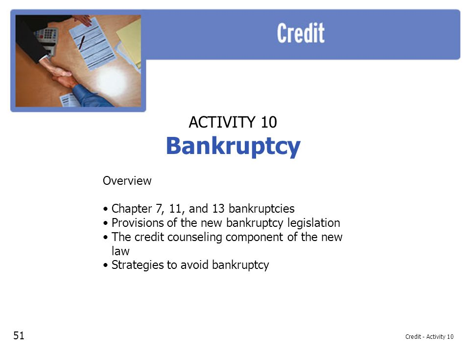 Bankruptcy ACTIVITY 10 Overview Chapter 7, 11, and 13 bankruptcies