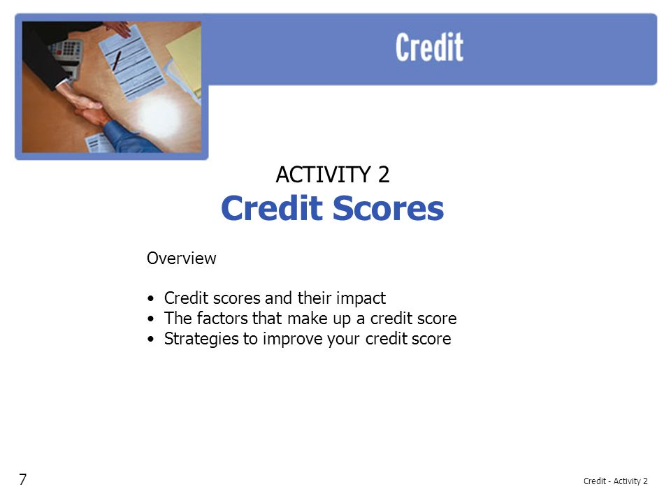 Credit Scores ACTIVITY 2 Overview Credit scores and their impact