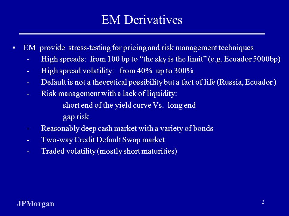 EM Derivatives EM provide stress-testing for pricing and risk management techniques.