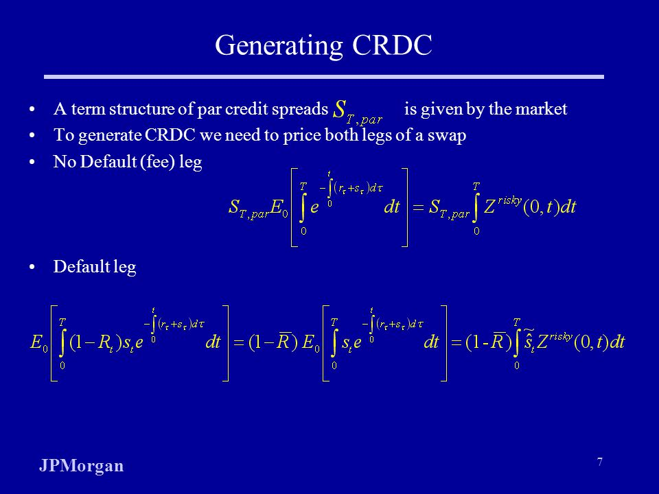 Generating CRDC A term structure of par credit spreads is given by the market. To generate CRDC we need to price both legs of a swap.