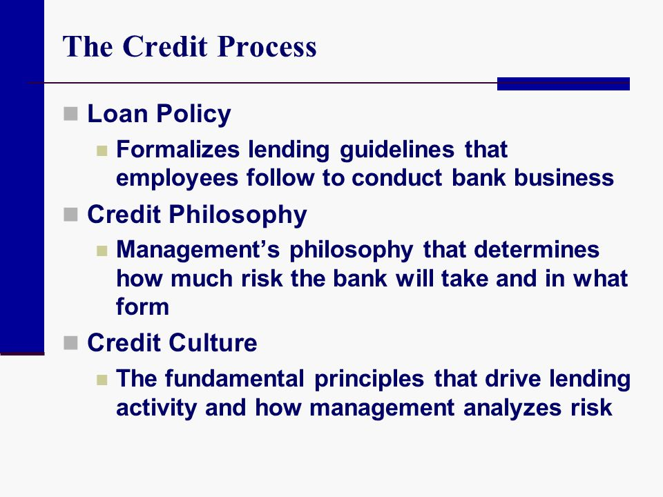 The Credit Process Loan Policy Credit Philosophy Credit Culture