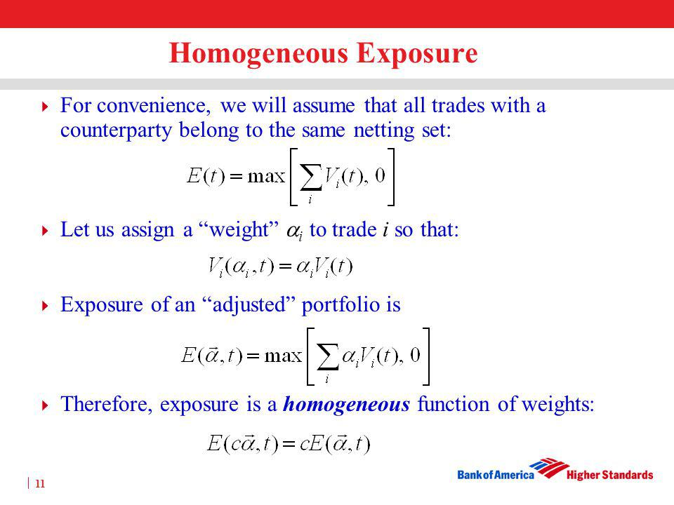 Homogeneous Exposure For convenience, we will assume that all trades with a counterparty belong to the same netting set: