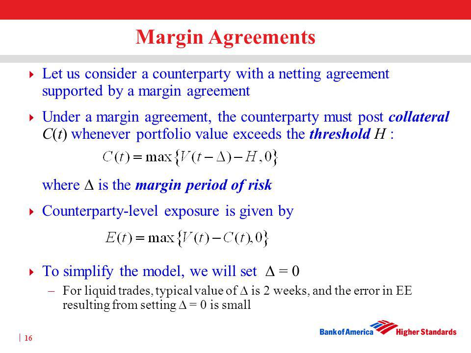 Margin Agreements Let us consider a counterparty with a netting agreement supported by a margin agreement.