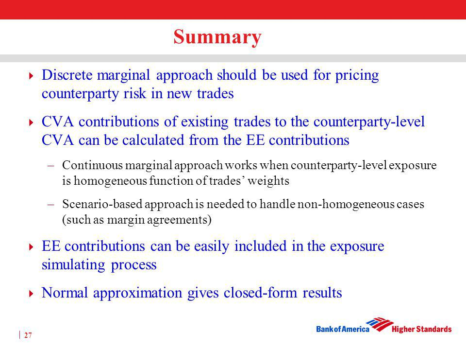 Summary Discrete marginal approach should be used for pricing counterparty risk in new trades.