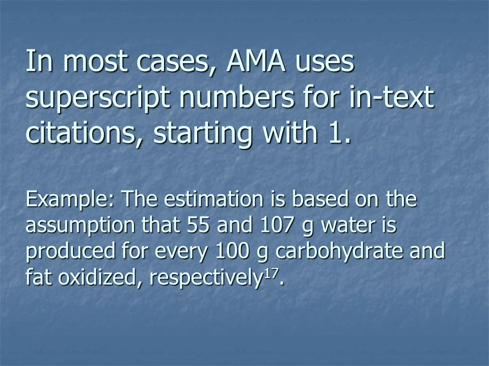In most cases, AMA uses superscript numbers for in-text citations, starting with 1.