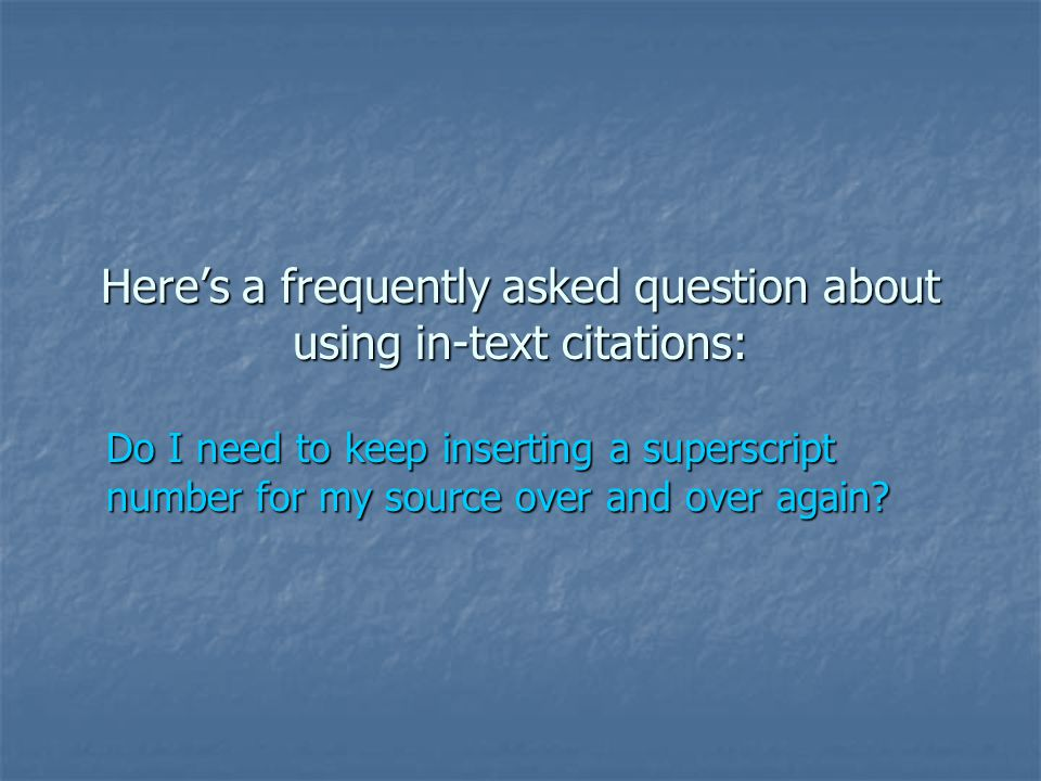 Here's a frequently asked question about using in-text citations: