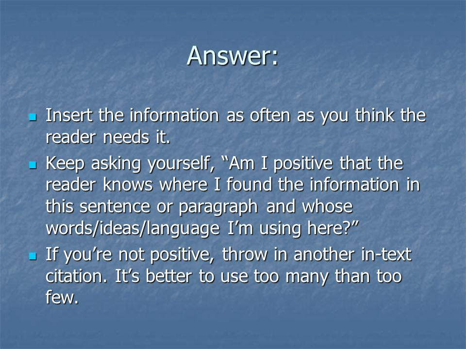 Answer: Insert the information as often as you think the reader needs it.