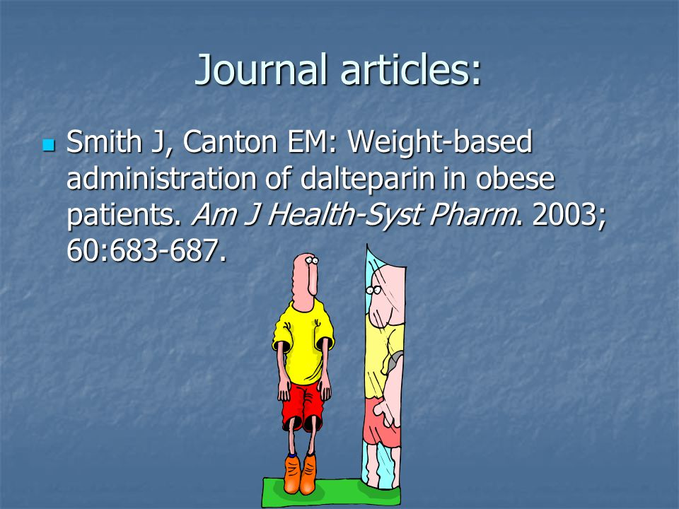 Journal articles: Smith J, Canton EM: Weight-based administration of dalteparin in obese patients.