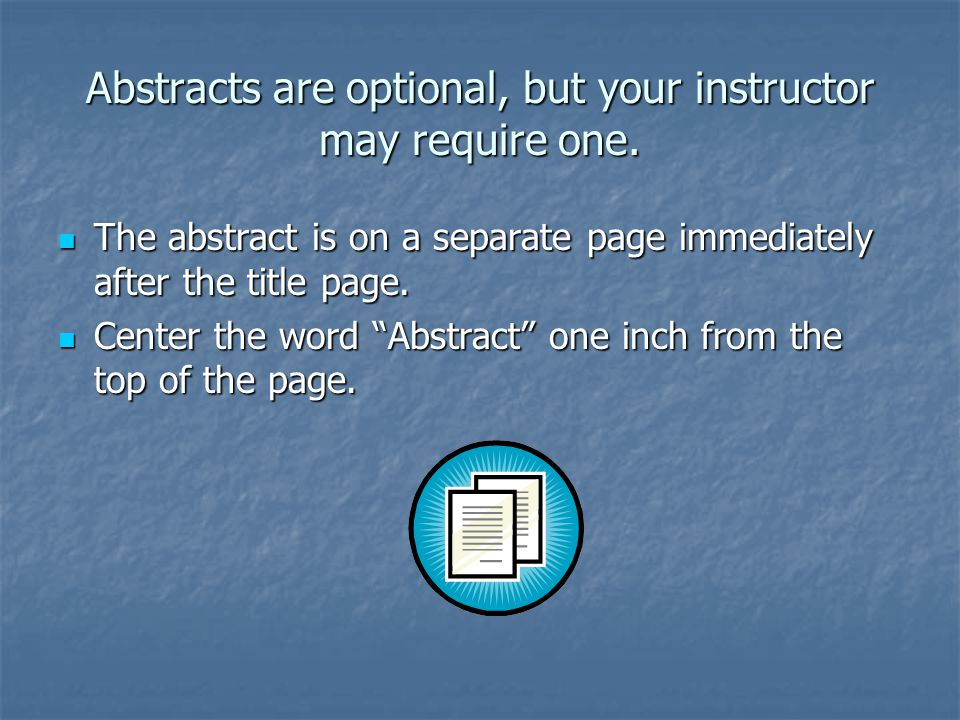 Abstracts are optional, but your instructor may require one.