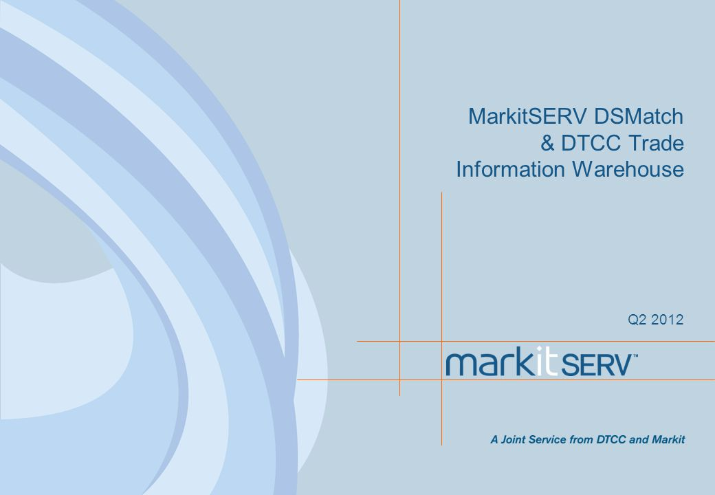 MarkitSERV DSMatch & DTCC Trade Information Warehouse
