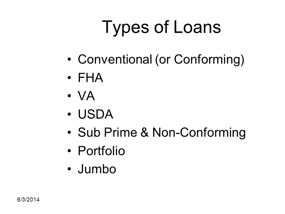 Types of Loans Conventional (or Conforming) FHA VA USDA