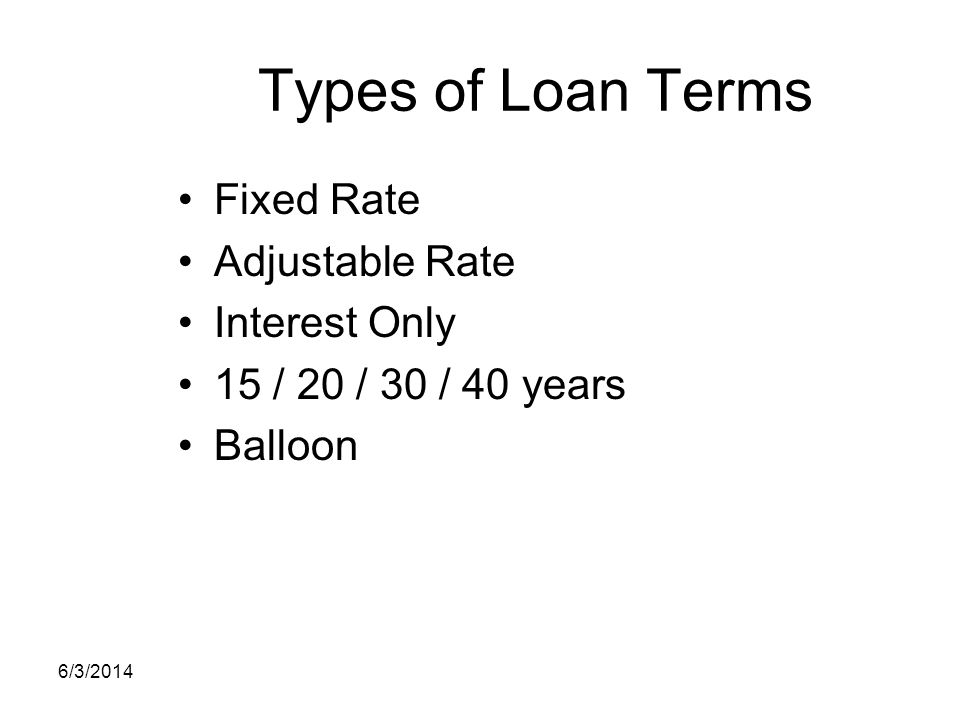 Types of Loan Terms Fixed Rate Adjustable Rate Interest Only