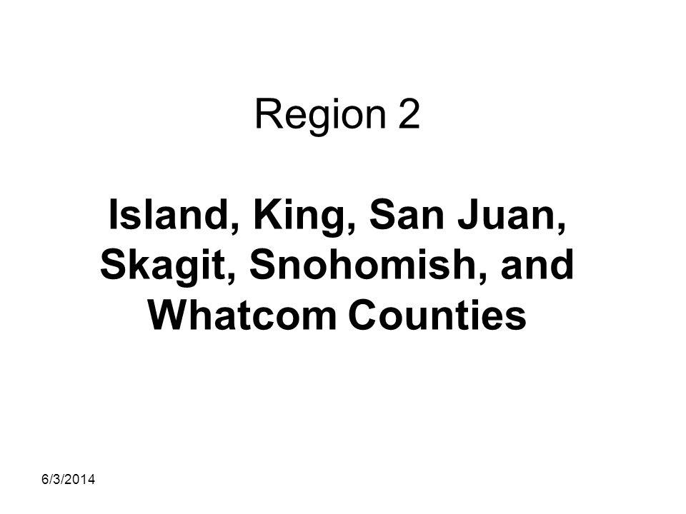 Region 2 Island, King, San Juan, Skagit, Snohomish, and Whatcom Counties