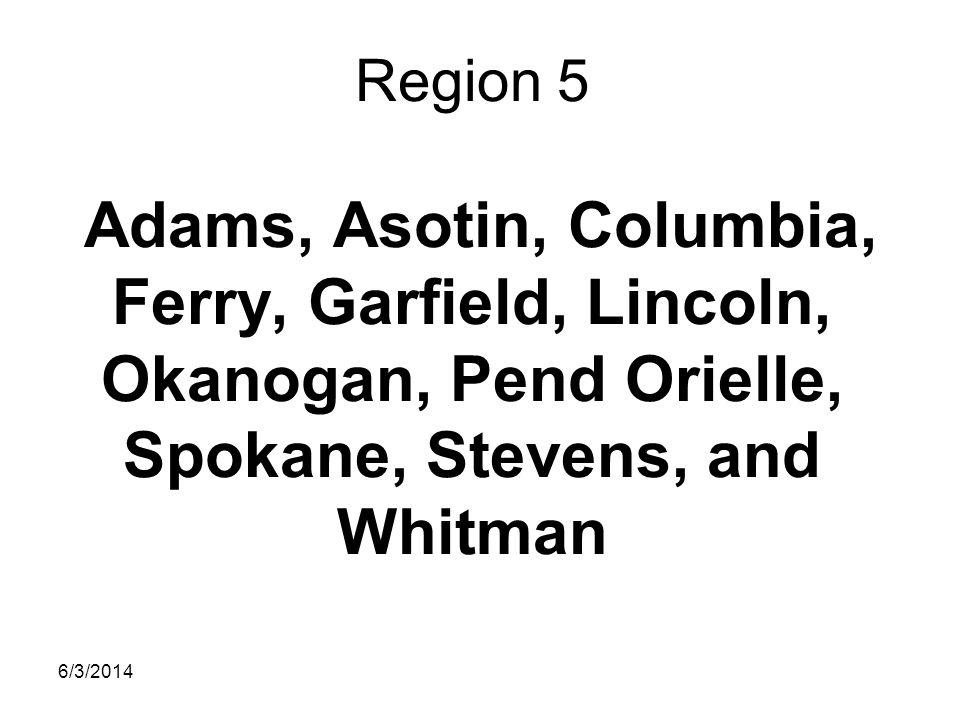 Region 5 Adams, Asotin, Columbia, Ferry, Garfield, Lincoln, Okanogan, Pend Orielle, Spokane, Stevens, and Whitman