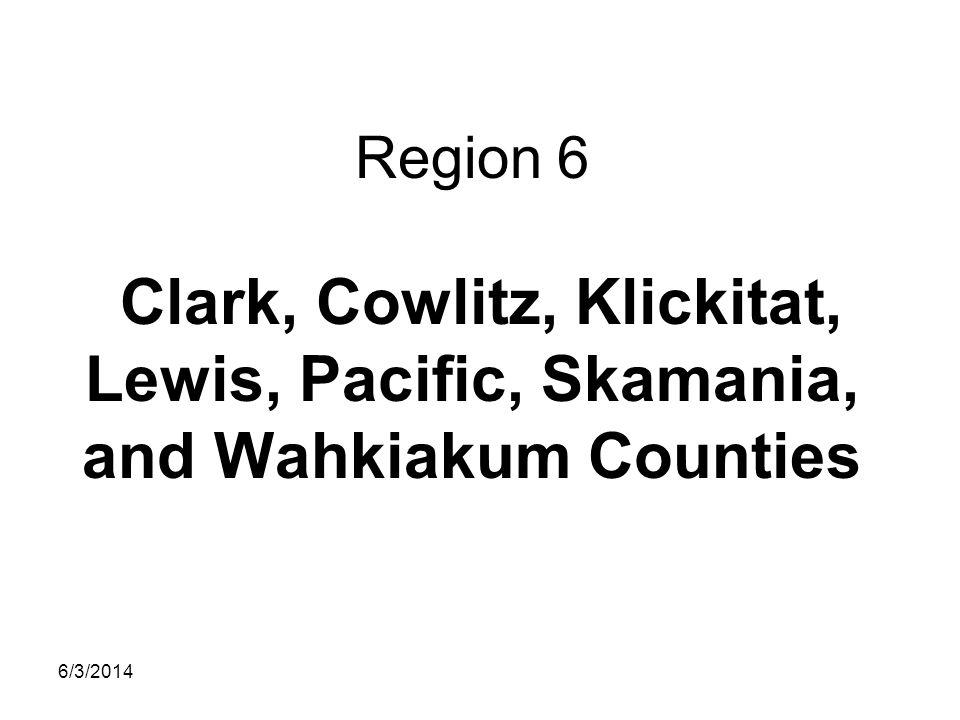 Region 6 Clark, Cowlitz, Klickitat, Lewis, Pacific, Skamania, and Wahkiakum Counties
