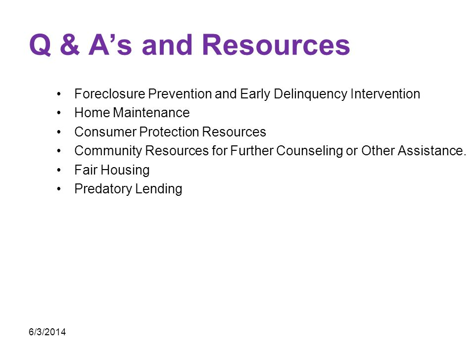 Q & A's and Resources Foreclosure Prevention and Early Delinquency Intervention. Home Maintenance.