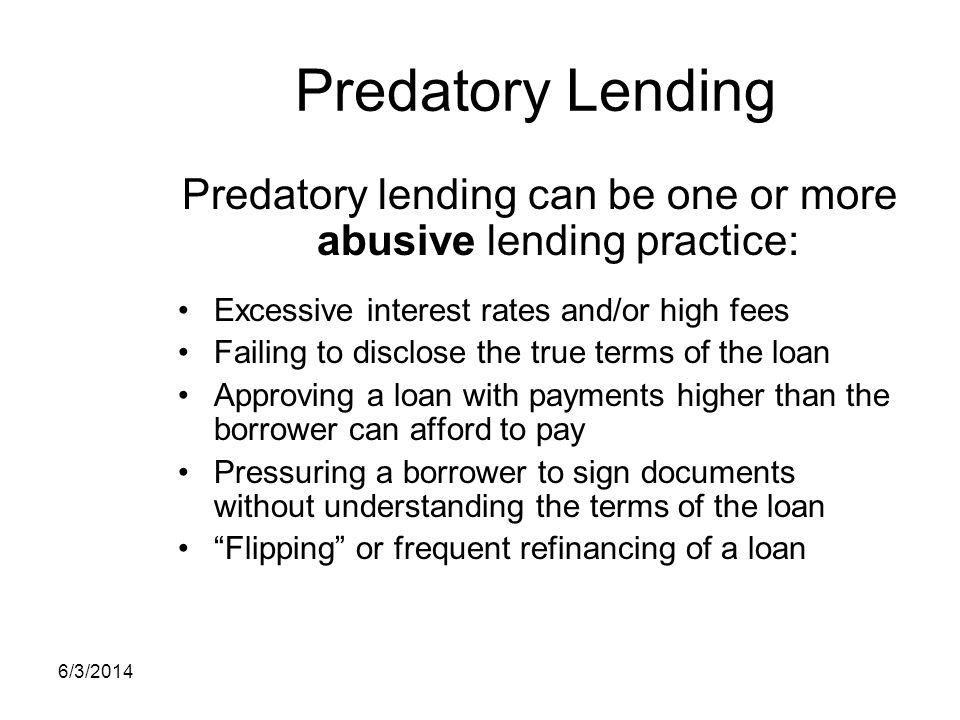 Predatory lending can be one or more abusive lending practice: