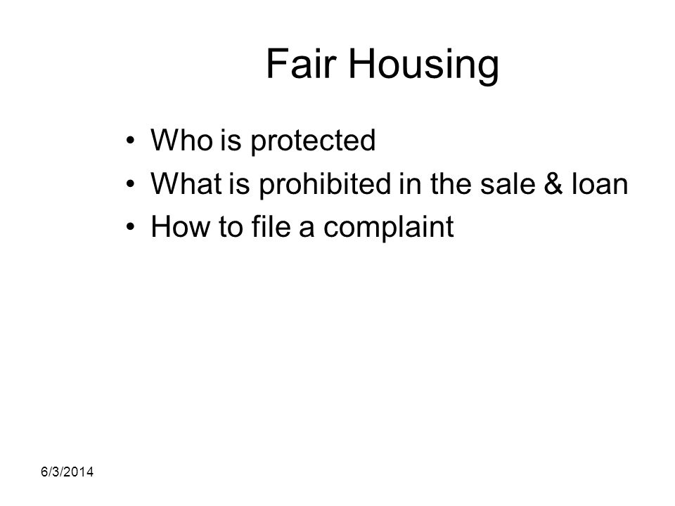 Fair Housing Who is protected What is prohibited in the sale & loan