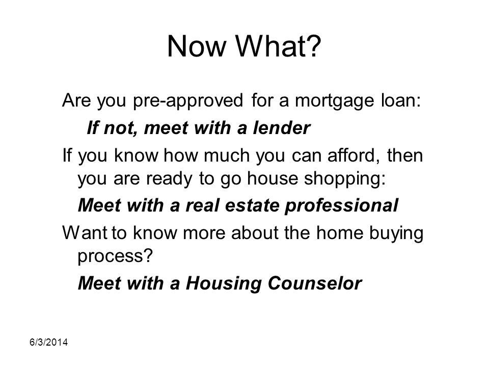Now What Are you pre-approved for a mortgage loan: